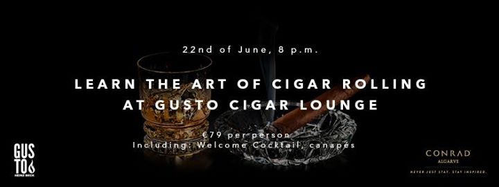Cigar Rolling Master Class at GUSTO - Conrad Algarve