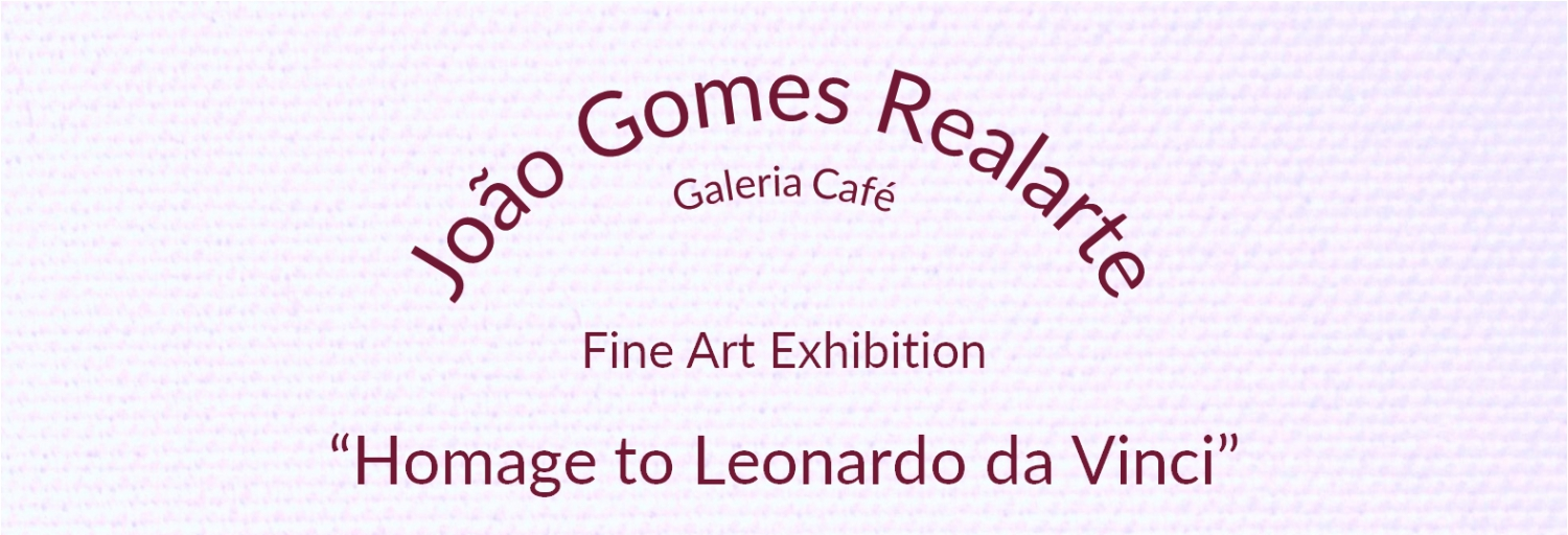 Fine art exhibition: Homage to Leonardo da Vinci by João Gomes
