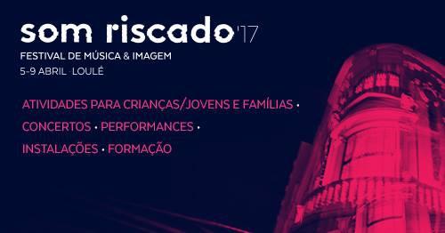 Som Riscado'17 - Festival de Música & Imagem de Loulé