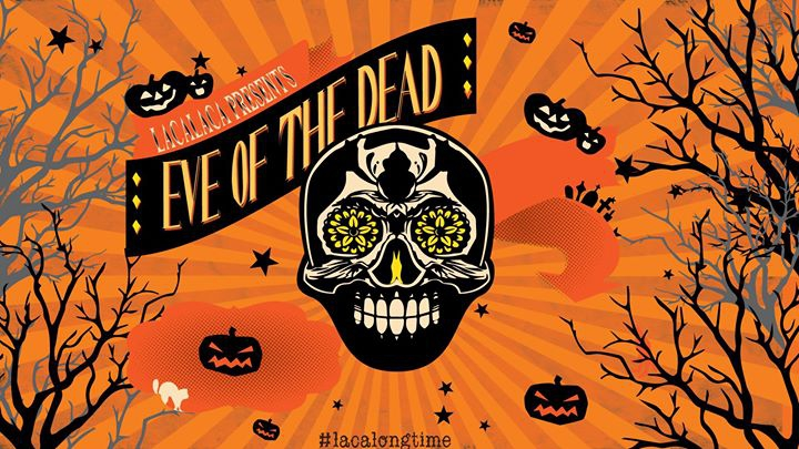 LACALACA PRESENTS: EVE OF THE DEAD