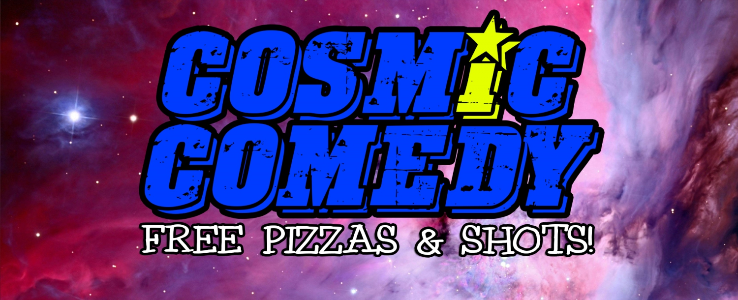 Cosmic Comedy Club with Free Vegetarian (& Vegan) Pizza & Shots
