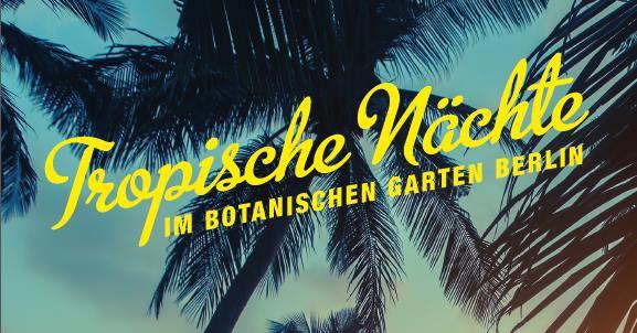 Tropische Nächte im Botanischen Garten Berlin