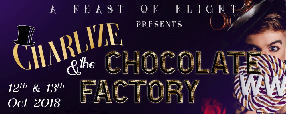 A Feast of Flight 2018 – Charlize and the Chocolate Factory