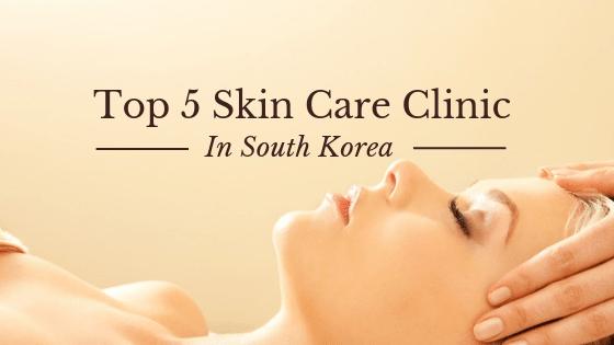 Top 5 Skin Care Clinic In South Korea My Guide Seoul