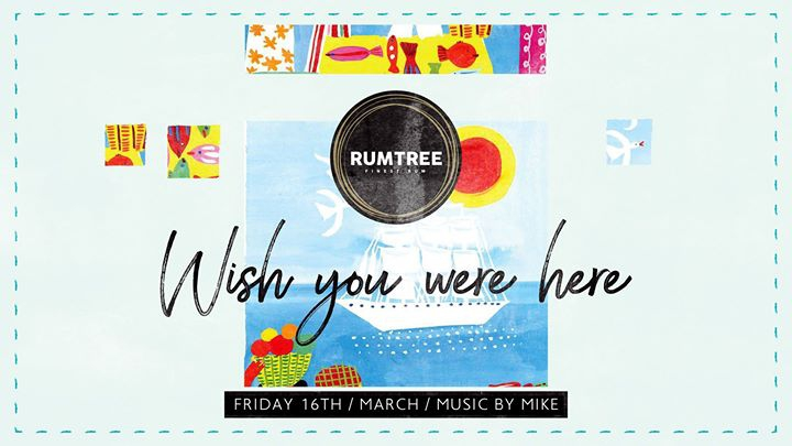 Wish you were Here at Rum Tree
