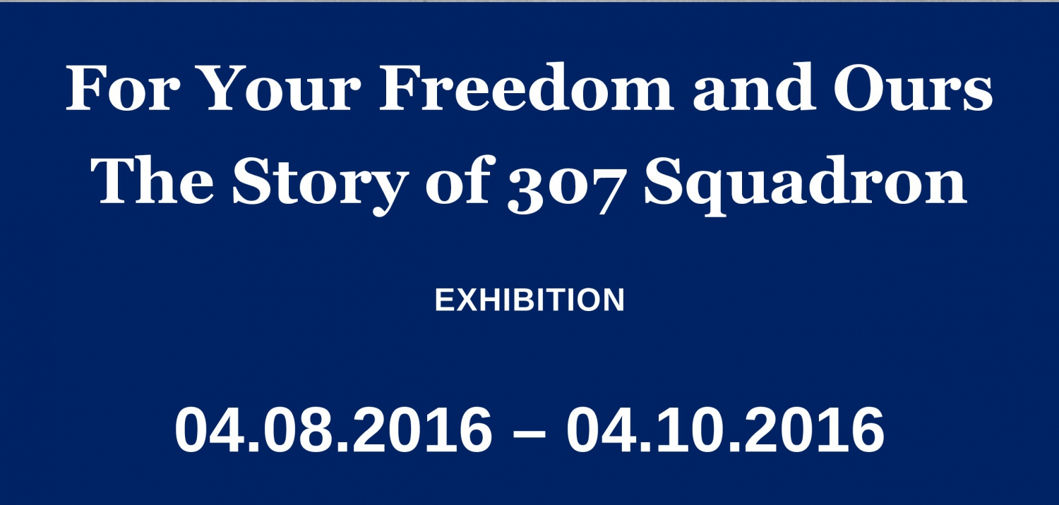 'For Your Freedom and Ours - The Story of 307 Squadron' Exhibition