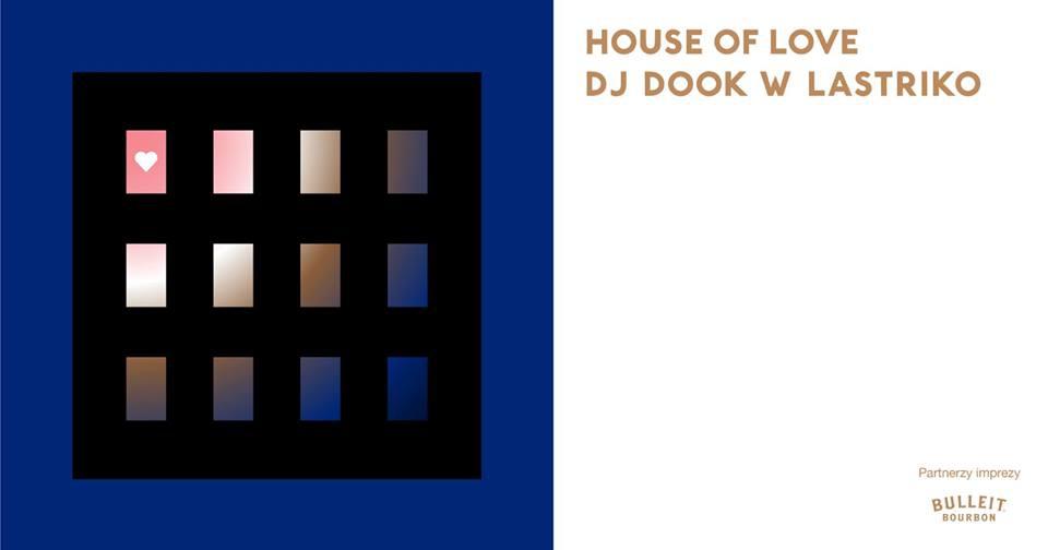 House of Love vol. 7 - DJ Dook w Lastriko Publiczne · Organizatorzy: Lastriko