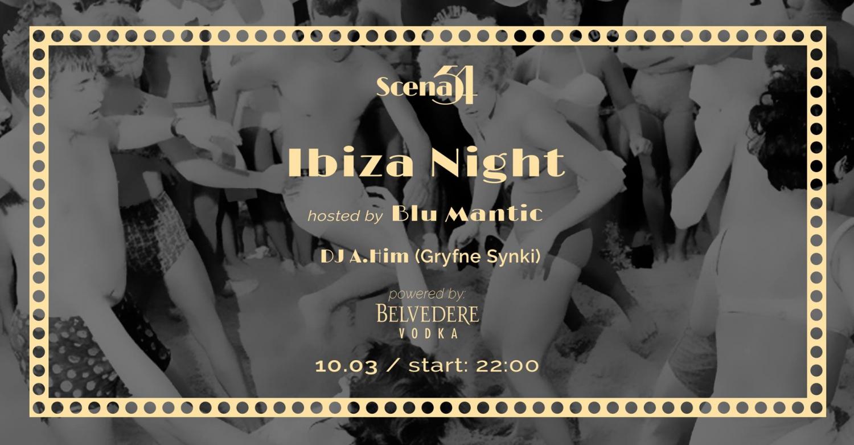 Ibiza Night w Scenie54: hosted by Blu Mantic + DJ A.Him