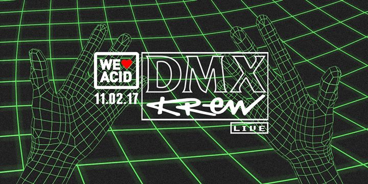 We Love Acid - DMX Krew LIVE!
