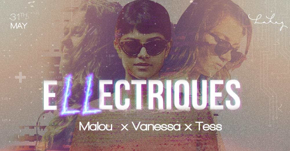 Ellectriques w/ Tess x Vanessa x Malou at Lakaz Cascavelle