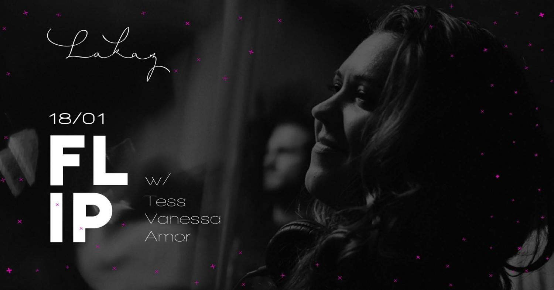 FLIP w/ Tess x Vanessa x AmoR at Lakaz