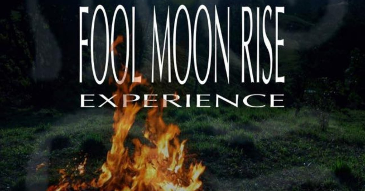 FOOL MOON RISE EXPERIENCE at THE OUTPOST