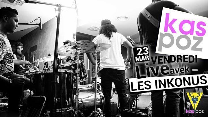 Les Inkonus // Kas Poz // Vendredi Live