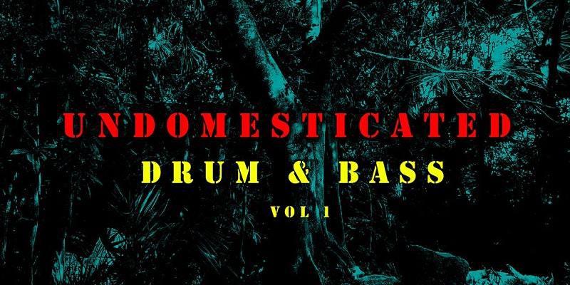 UNDOMESTICATED Drum & Bass Vol 1