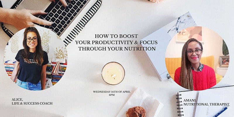 How to boost your productivity & focus through your nutrition