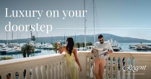 Luxury on Your Doorstep by Regent Porto Montenegro