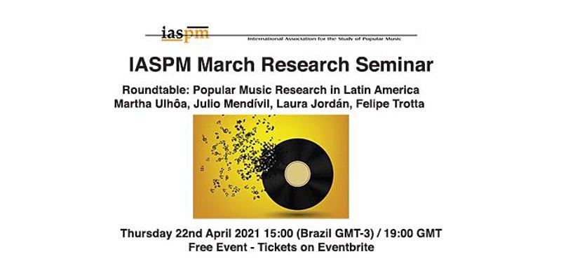 IASPM Research Seminar April 2021 Popular Music Research in Latin America