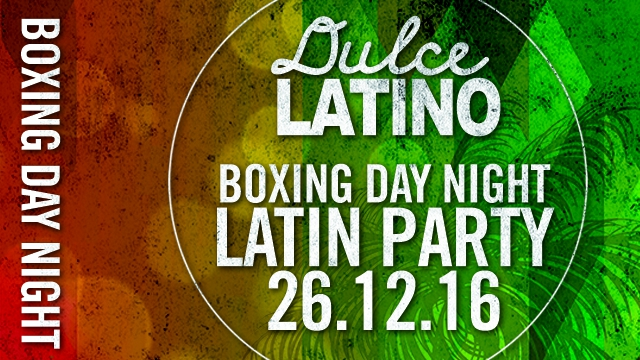 BOXING DAY NIGHT – DULCE LATINO