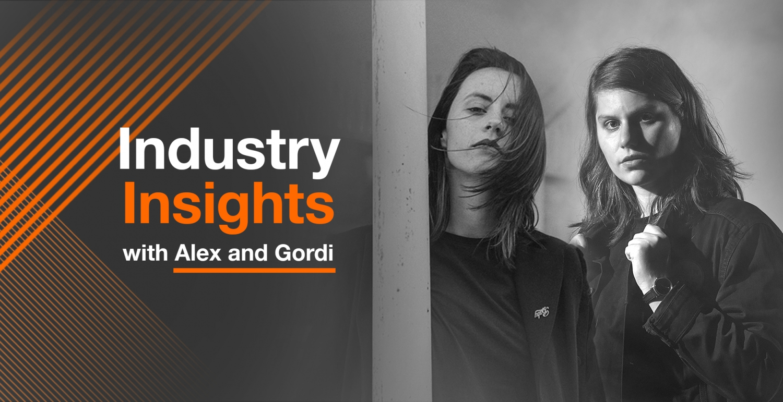 Industry Insights with Alex Lahey & Gordi