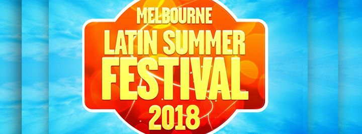Melbourne Latin Summer Festival 2018 - Three day event.