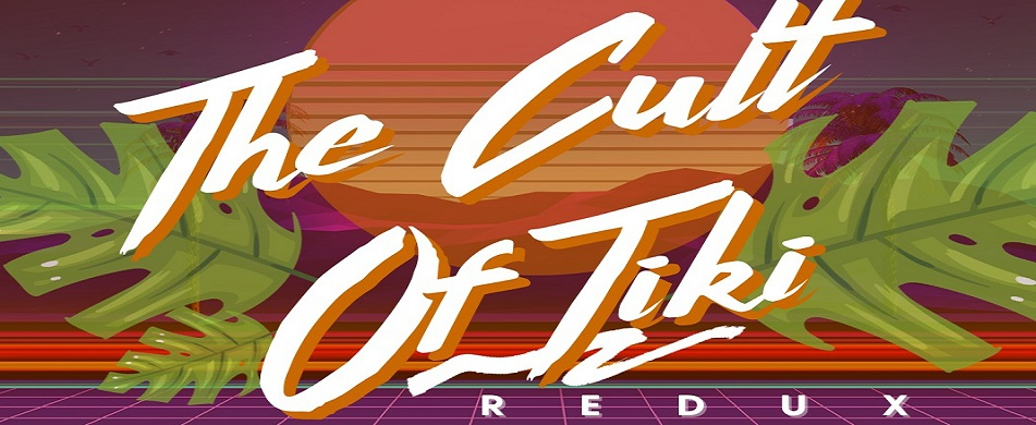 The Cult of Tiki Redux