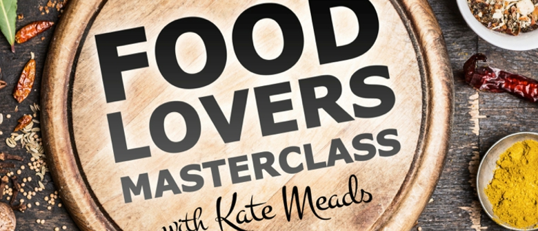 Food Lovers Masterclass With Kate Meads