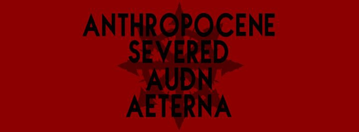 Aeterna, Auðn, Anthropocene, Severed
