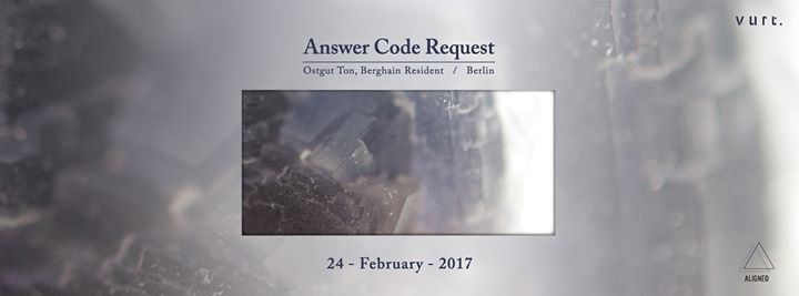 Answer Code Request (Ostgut Ton, Berghain Resident / Berlin)