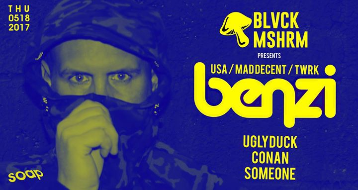 BLVCK MSHRM Presents Benzi (Mad Decent / TWRK) @Soap