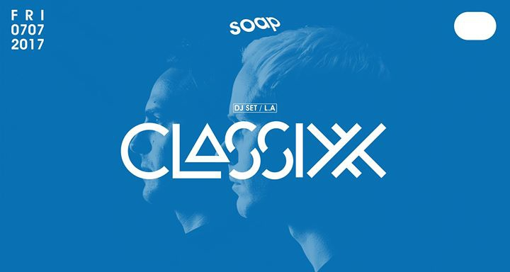 Classixx at SOAP (L.A.)