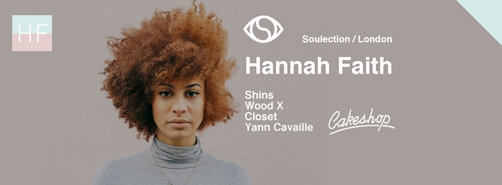 Hannah Faith (London/Soulection) at Cakeshop