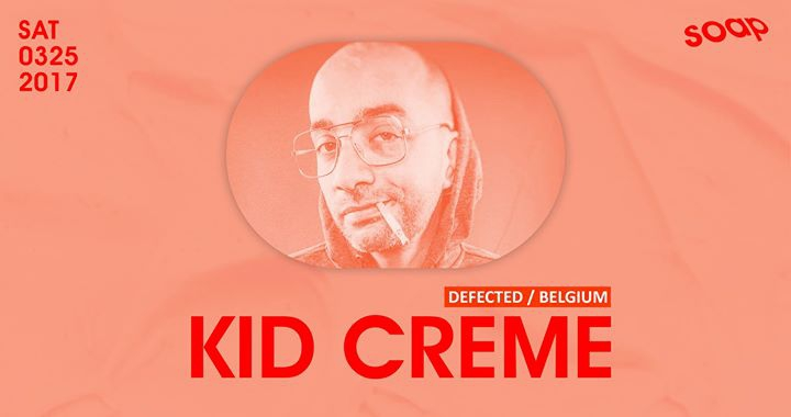 Kid Crème (Defected / Belgium) at Soap