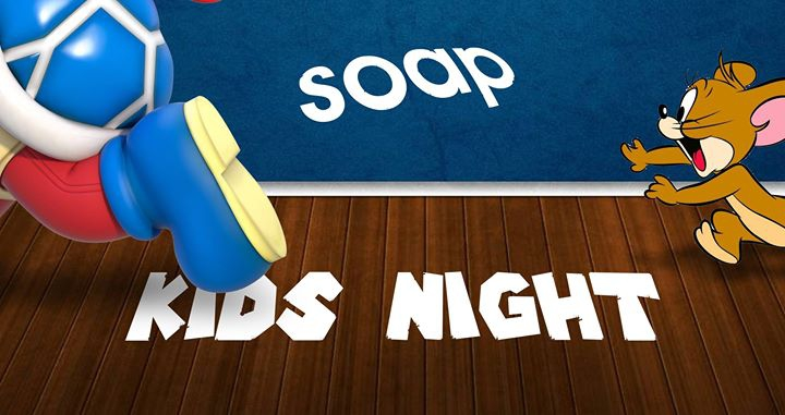 KIDS NIGHT AT SOAP