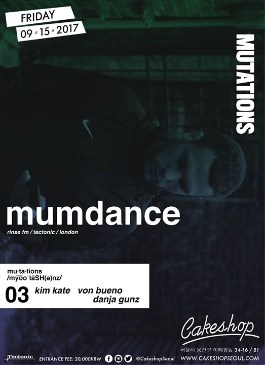 Mutations w/ Mumdance (Rinse/Tectonic/London) at Cakeshop