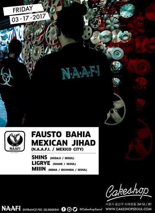 NAAFI night w/ Mexican Jihad & Fausto Bahia (Mexico City)