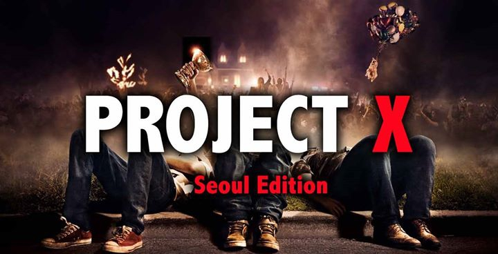 Project X Party - Seoul Edition > Free to ruin your night