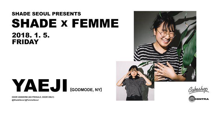 SHADE x FEMME w/ Yaeji [Godmode / NY]