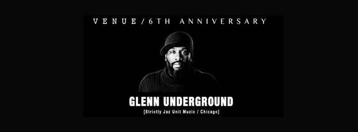 Venue/ 6th anniversary with Glenn Underground