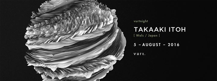 Vurtnight with Takaaki Itoh ( Wols / Japan )
