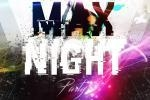 MAX NIGHT PARTY