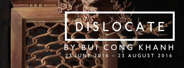 Dislocate: A Solo Show By Bui Cong Khanh