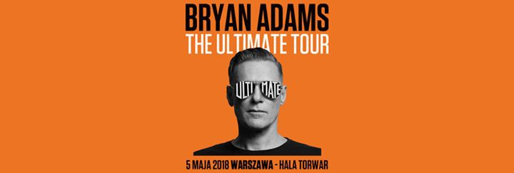 Bryan Adams - The Ultimate Tour 5 maja 2018 Warszawa - Torwar Hall