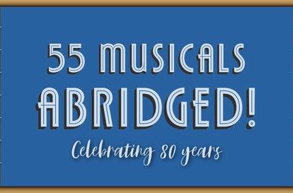 55 Musicals Abridged (Celebrating 80 Years)