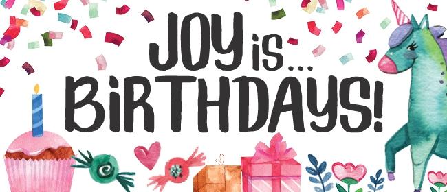 Joy is ... Birthdays