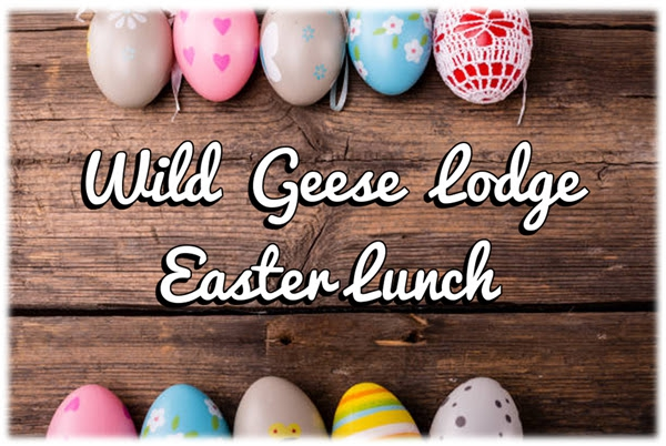 Wild Geese  Easter Lunch - 1st April 2018